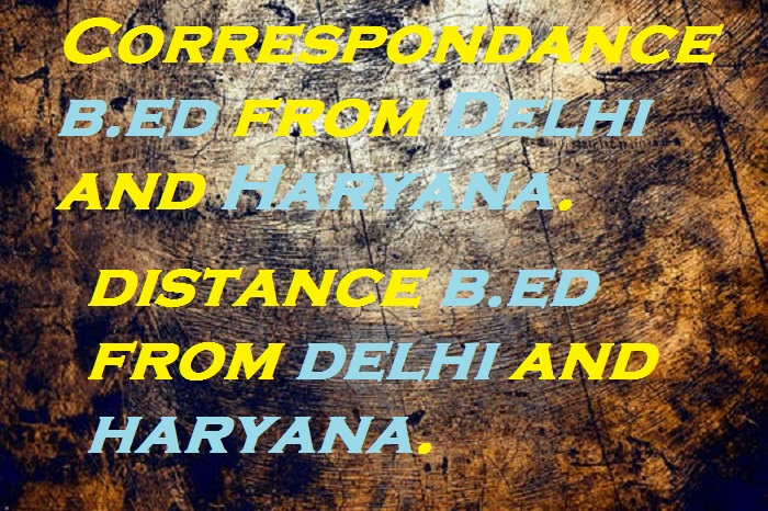 Correspondance b.ed from Delhi and Haryana